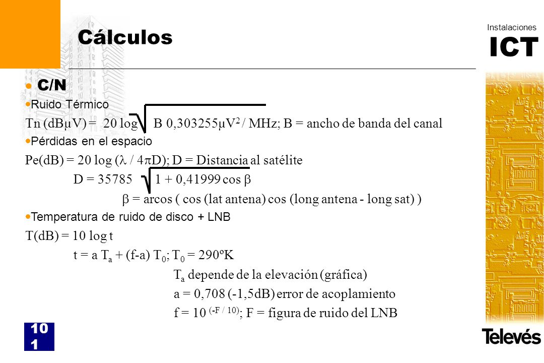 Cálculos C/N. Ruido Térmico. Tn (dBµV) = 20 log B 0,303255µV2 / MHz; B = ancho de banda del canal.
