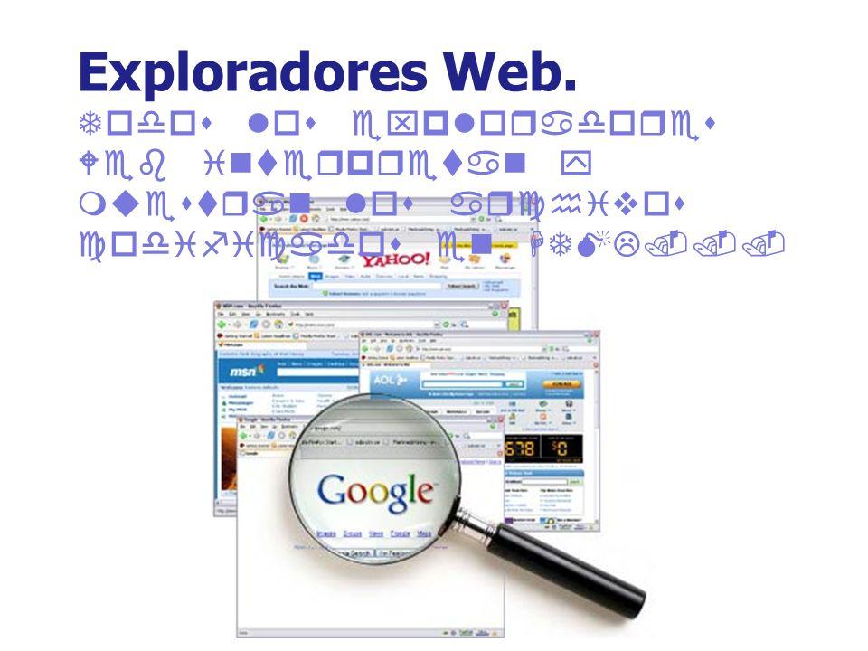 Exploradores Web.Todos los exploradores Web interpretan y muestran los archivos codificados en HTML...