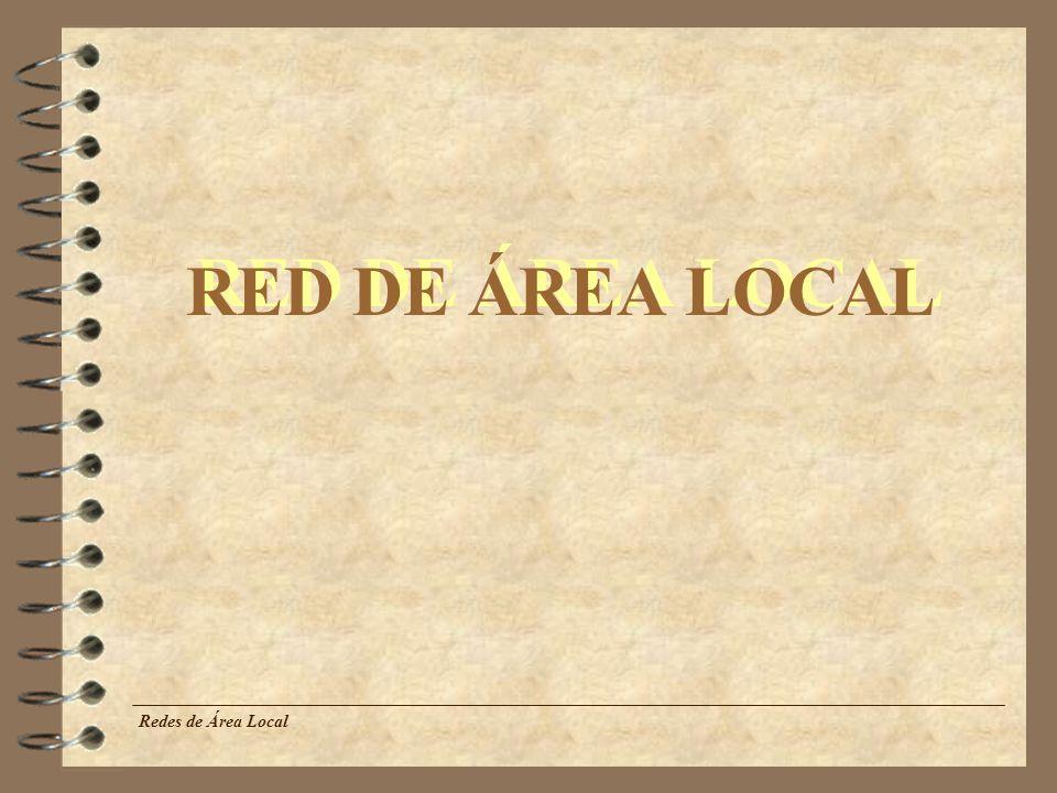 RED DE ÁREA LOCAL Redes de Área Local