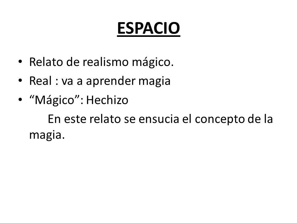 ESPACIO Relato de realismo mágico. Real : va a aprender magia