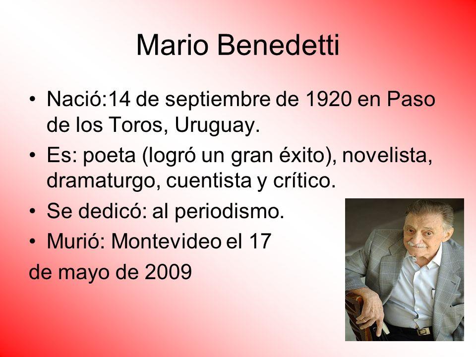 Mario BenedettiNació:14 de septiembre de 1920 en Paso de los Toros, Uruguay.