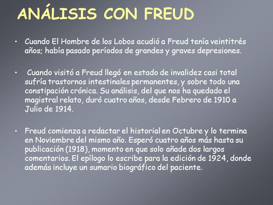 ANÁLISIS CON FREUD Cuando El Hombre de los Lobos acudió a Freud tenía veintitrés años; había pasado períodos de grandes y graves depresiones.