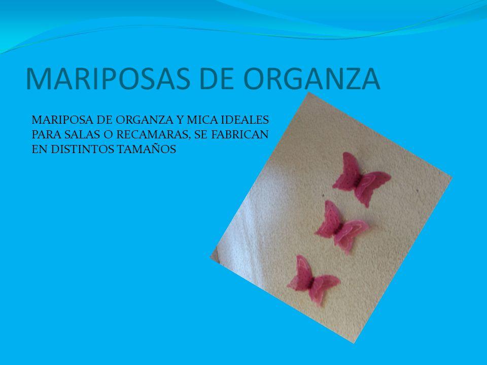 MARIPOSAS DE ORGANZA MARIPOSA DE ORGANZA Y MICA IDEALES PARA SALAS O RECAMARAS, SE FABRICAN EN DISTINTOS TAMAÑOS.