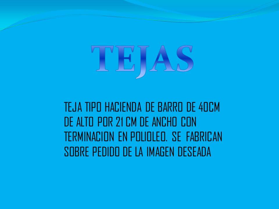 TEJAS TEJA TIPO HACIENDA DE BARRO DE 40CM DE ALTO POR 21 CM DE ANCHO CON TERMINACION EN POLIOLEO.