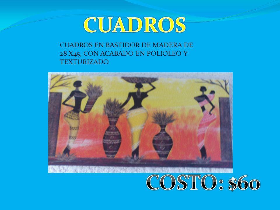 CUADROS CUADROS EN BASTIDOR DE MADERA DE 28 X45, CON ACABADO EN POLIOLEO Y TEXTURIZADO COSTO: $60