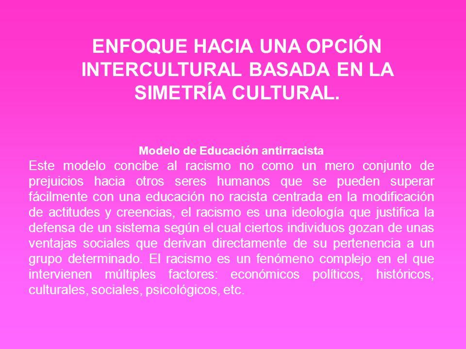 ENFOQUE HACIA UNA OPCIÓN INTERCULTURAL BASADA EN LA SIMETRÍA CULTURAL.