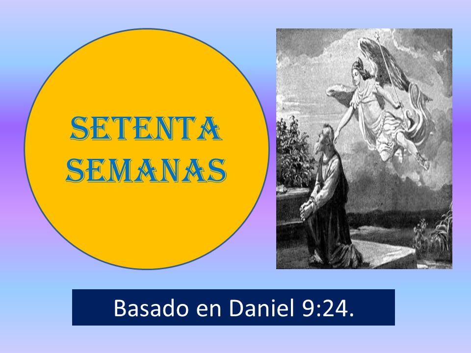 SETENTA SEMANAS Basado en Daniel 9:24.