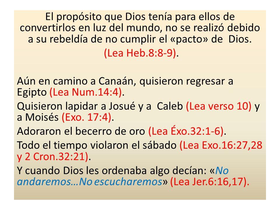El propósito que Dios tenía para ellos de convertirlos en luz del mundo, no se realizó debido a su rebeldía de no cumplir el «pacto» de Dios.
