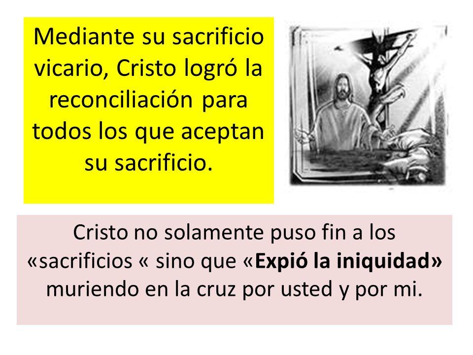 Mediante su sacrificio vicario, Cristo logró la reconciliación para todos los que aceptan su sacrificio.