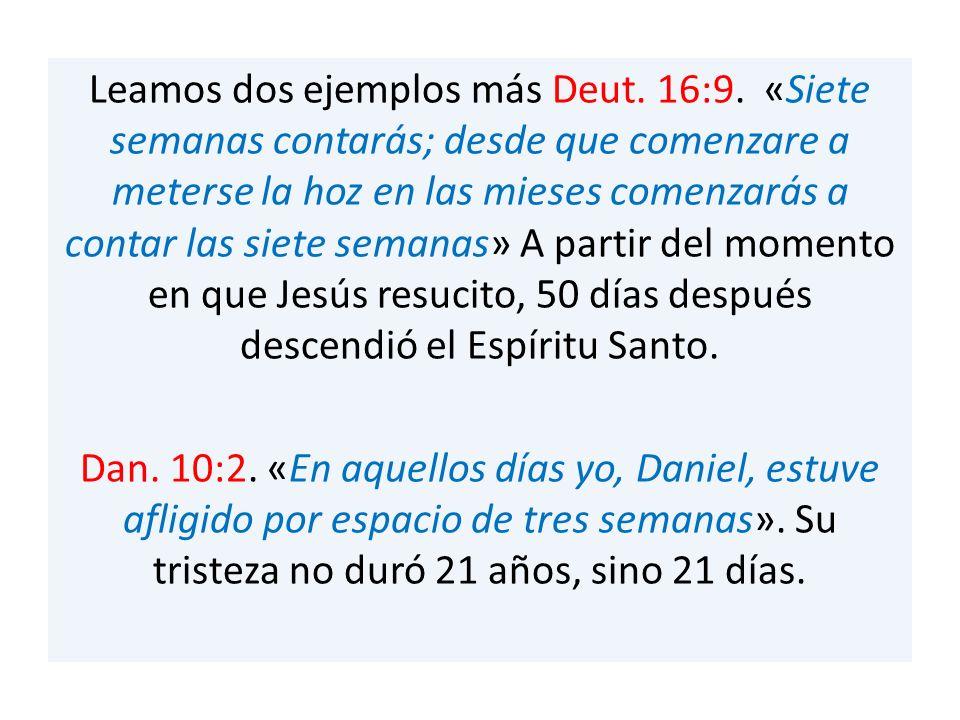 Leamos dos ejemplos más Deut. 16:9