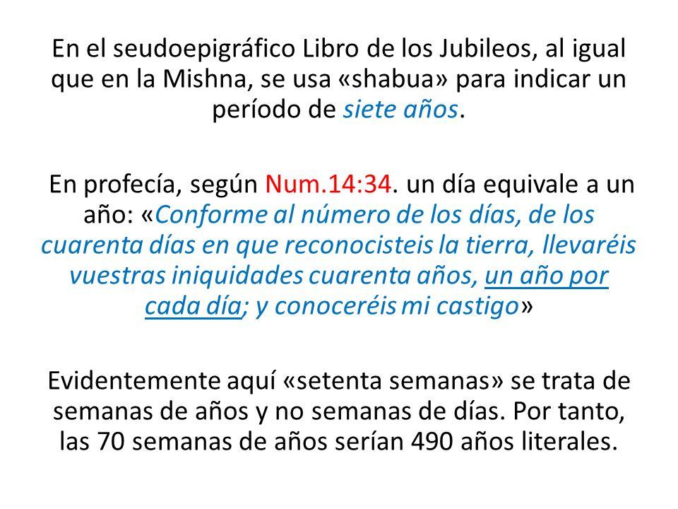 En el seudoepigráfico Libro de los Jubileos, al igual que en la Mishna, se usa «shabua» para indicar un período de siete años.