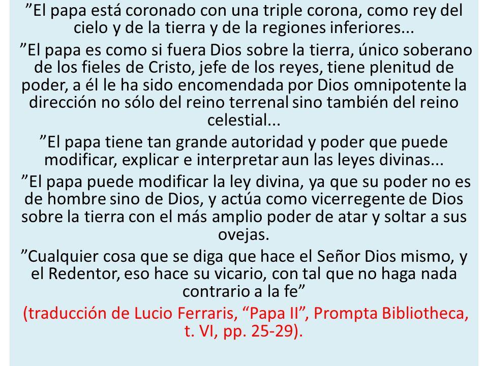 El papa está coronado con una triple corona, como rey del cielo y de la tierra y de la regiones inferiores...