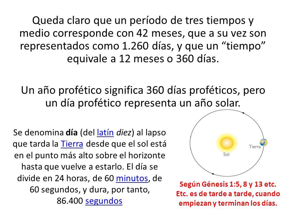 Queda claro que un período de tres tiempos y medio corresponde con 42 meses, que a su vez son representados como 1.260 días, y que un tiempo equivale a 12 meses o 360 días.