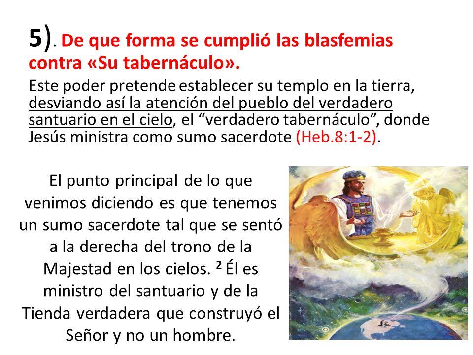 5). De que forma se cumplió las blasfemias contra «Su tabernáculo».