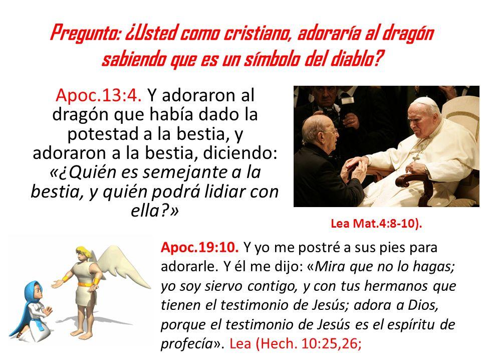 Pregunto: ¿Usted como cristiano, adoraría al dragón sabiendo que es un símbolo del diablo