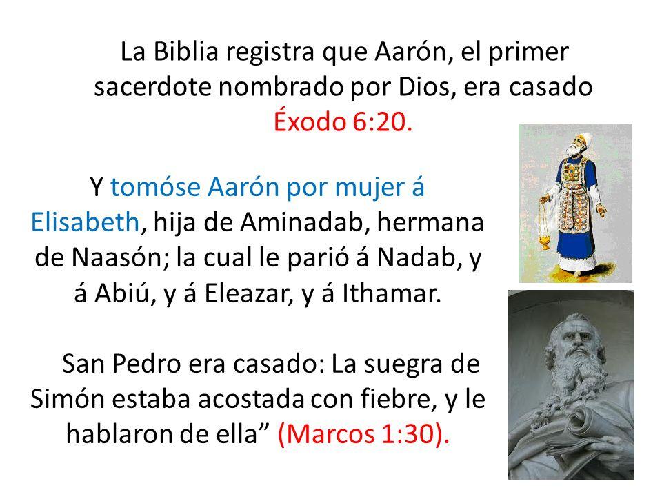 La Biblia registra que Aarón, el primer sacerdote nombrado por Dios, era casado Éxodo 6:20.