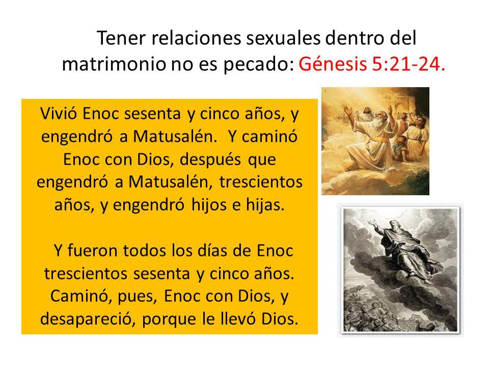 Tener relaciones sexuales dentro del matrimonio no es pecado: Génesis 5:21-24.