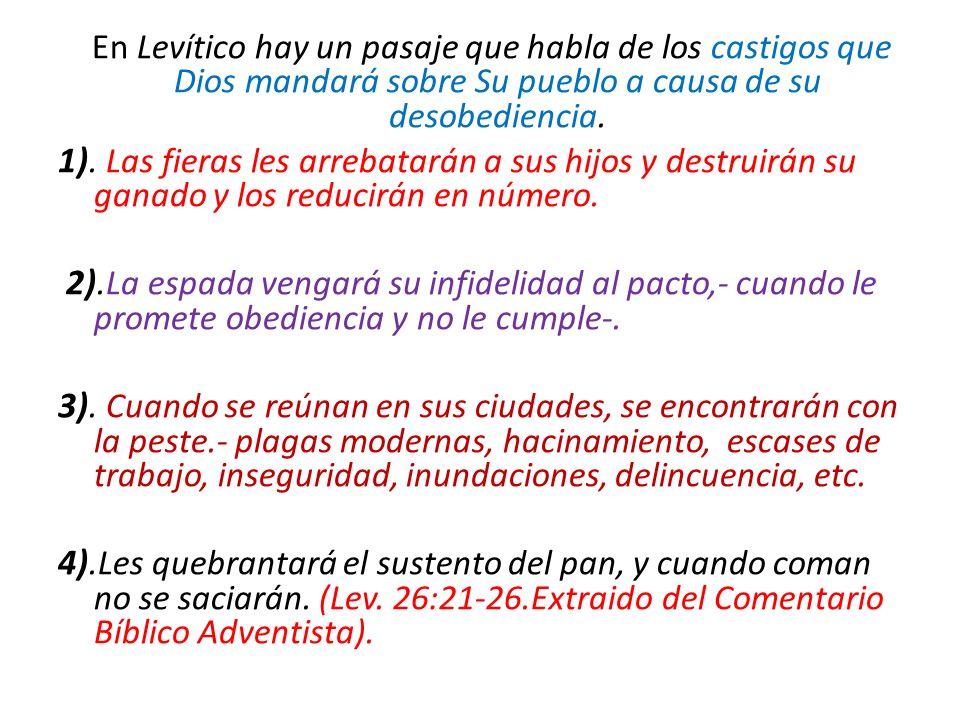 En Levítico hay un pasaje que habla de los castigos que Dios mandará sobre Su pueblo a causa de su desobediencia.