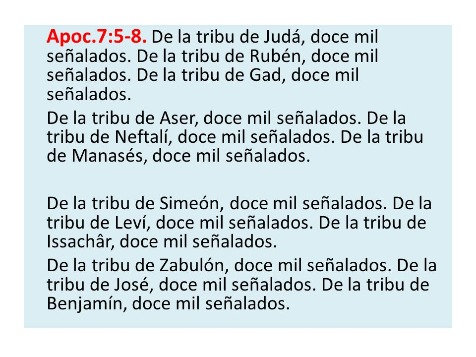 Apoc. 7:5-8. De la tribu de Judá, doce mil señalados