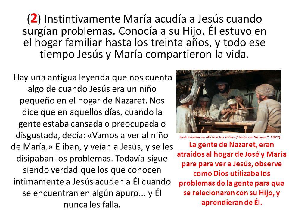 (2) Instintivamente María acudía a Jesús cuando surgían problemas