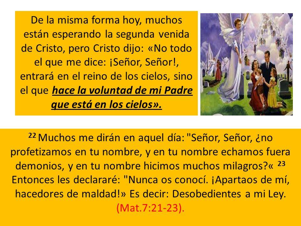 De la misma forma hoy, muchos están esperando la segunda venida de Cristo, pero Cristo dijo: «No todo el que me dice: ¡Señor, Señor!, entrará en el reino de los cielos, sino el que hace la voluntad de mi Padre que está en los cielos».