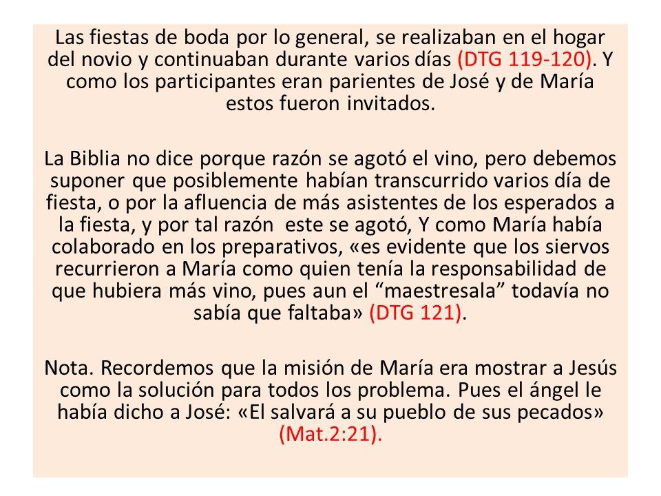 Las fiestas de boda por lo general, se realizaban en el hogar del novio y continuaban durante varios días (DTG 119-120). Y como los participantes eran parientes de José y de María estos fueron invitados.