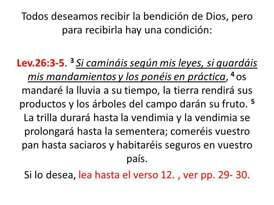 Todos deseamos recibir la bendición de Dios, pero para recibirla hay una condición: Lev.26:3-5.
