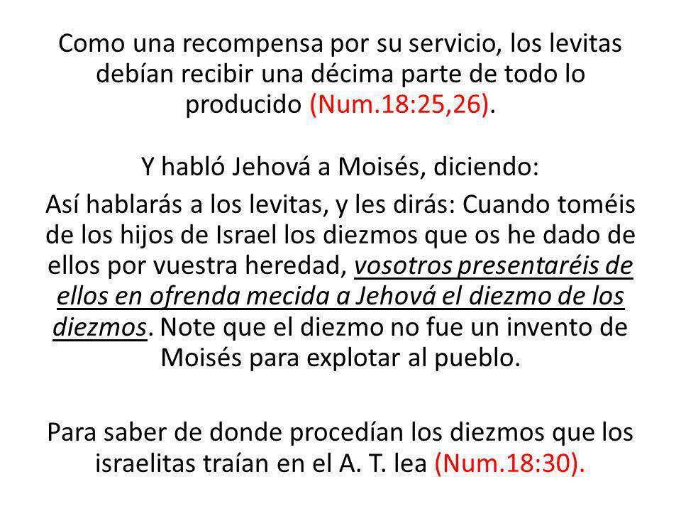 Como una recompensa por su servicio, los levitas debían recibir una décima parte de todo lo producido (Num.18:25,26).