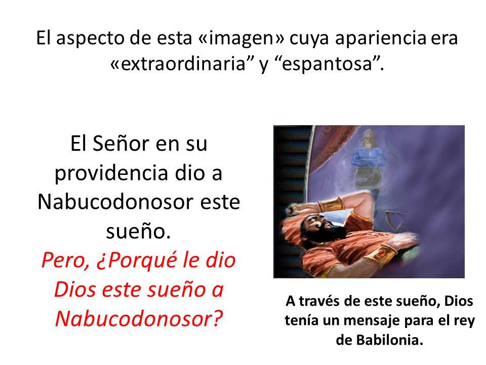 El Señor en su providencia dio a Nabucodonosor este sueño.
