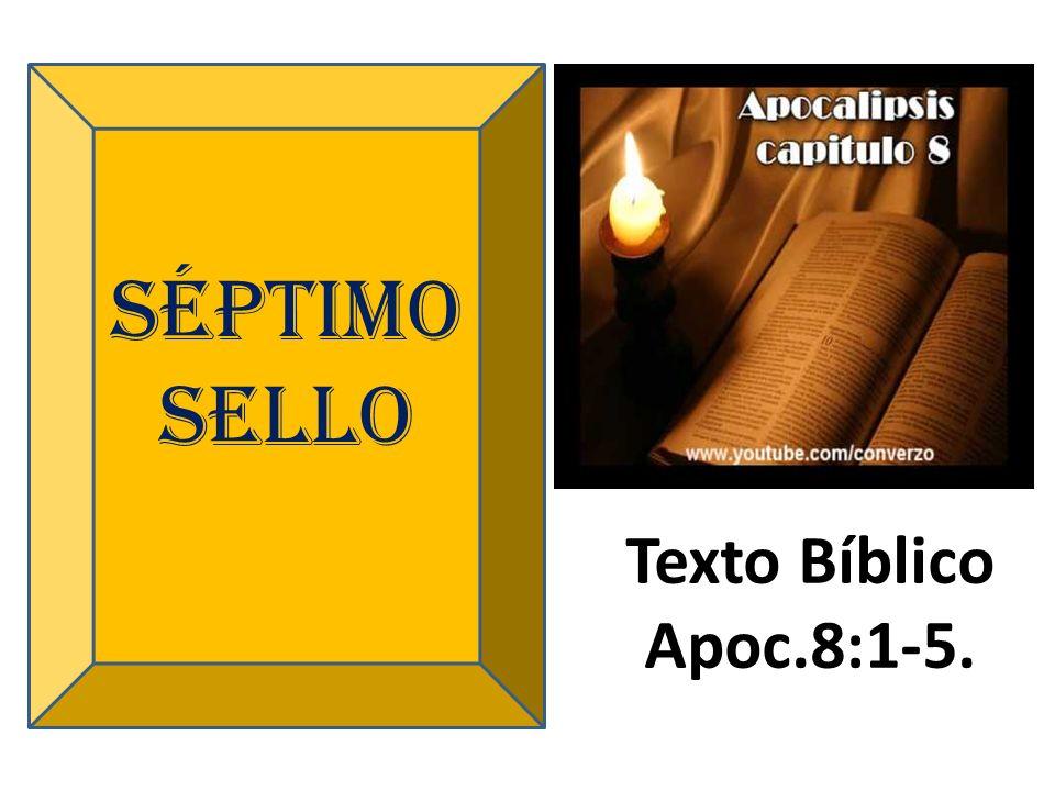 Séptimo sello Texto Bíblico Apoc.8:1-5.
