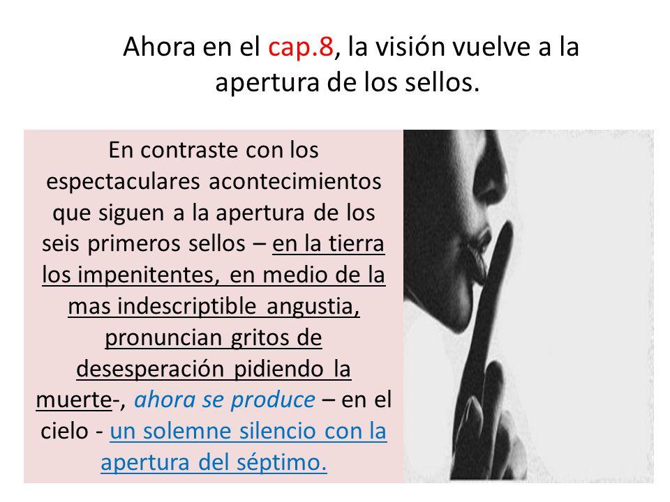 Ahora en el cap.8, la visión vuelve a la apertura de los sellos.
