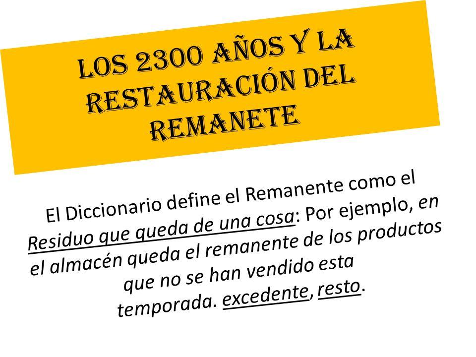 LOS 2300 AÑOS Y LA RESTAURACIÓN DEL REMANETE