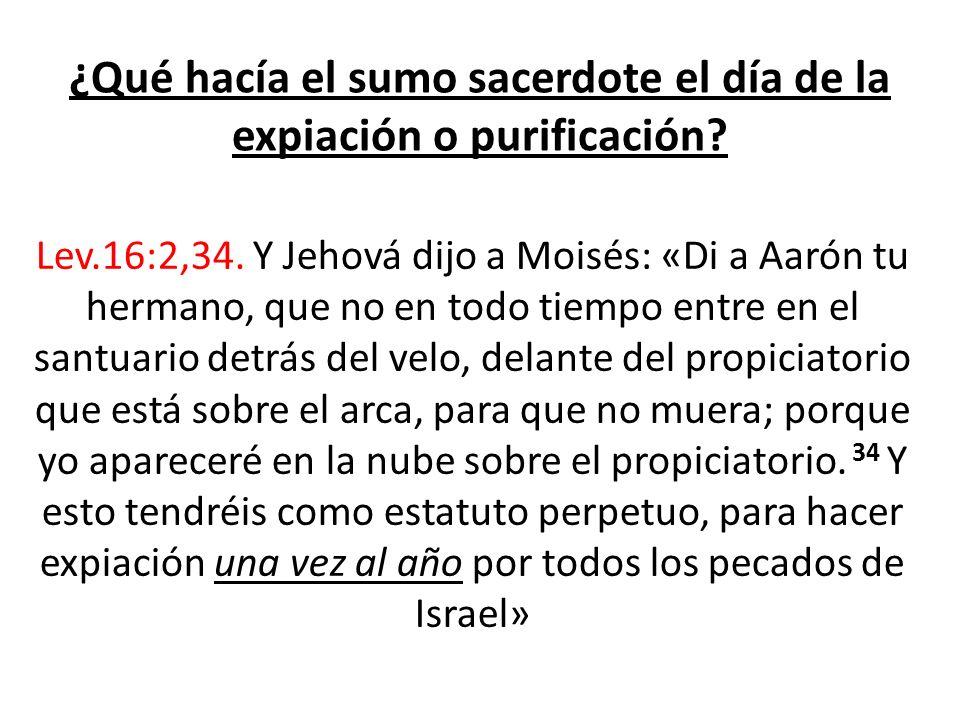 ¿Qué hacía el sumo sacerdote el día de la expiación o purificación