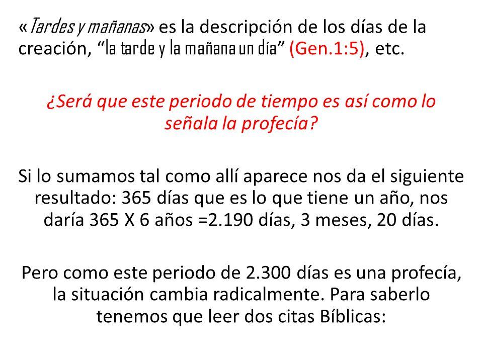 «Tardes y mañanas» es la descripción de los días de la creación, la tarde y la mañana un día (Gen.1:5), etc.