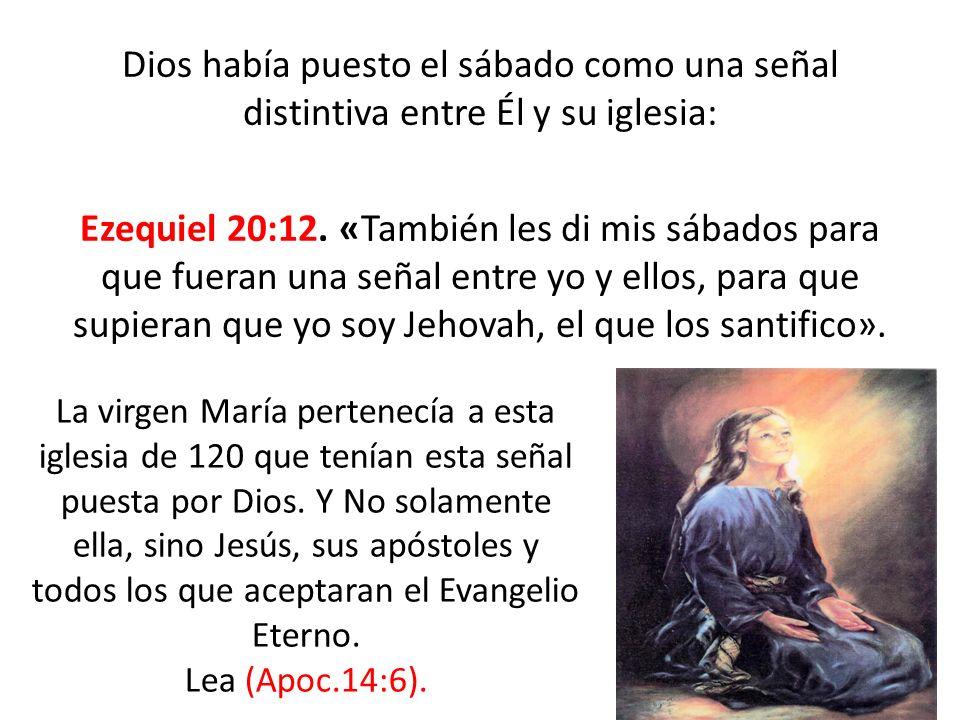 Dios había puesto el sábado como una señal distintiva entre Él y su iglesia: Ezequiel 20:12. «También les di mis sábados para que fueran una señal entre yo y ellos, para que supieran que yo soy Jehovah, el que los santifico».