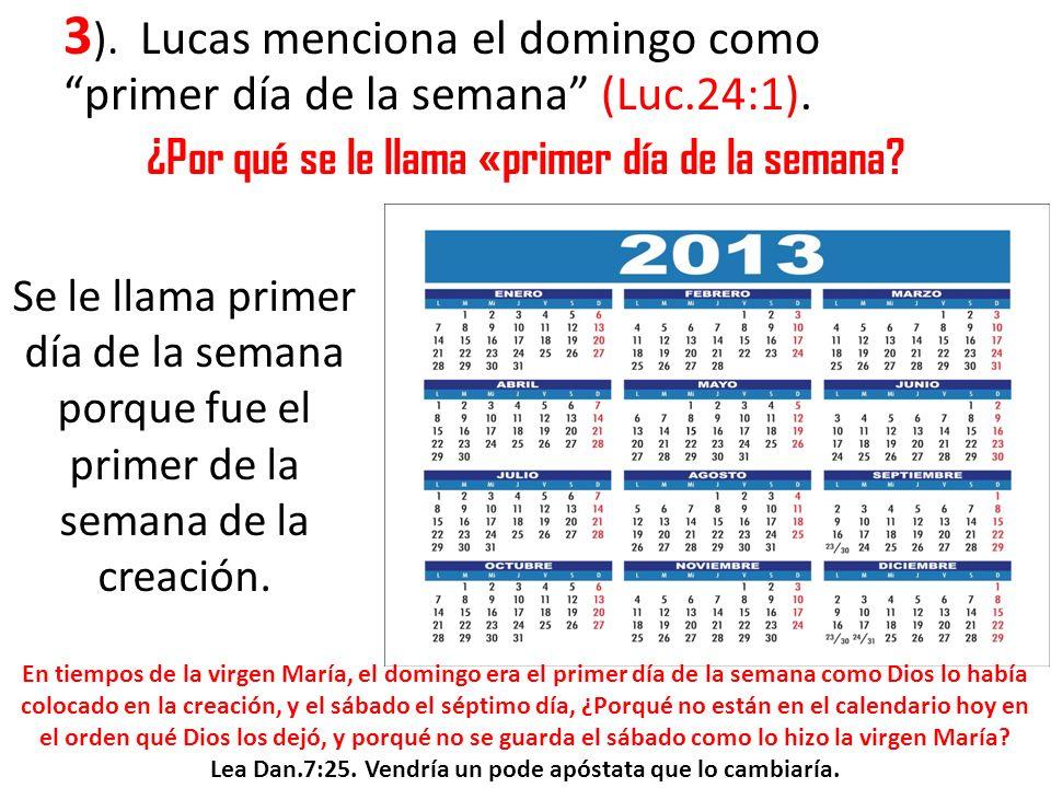 3). Lucas menciona el domingo como primer día de la semana (Luc