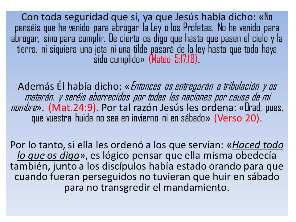 Con toda seguridad que sí, ya que Jesús había dicho: «No penséis que he venido para abrogar la Ley o los Profetas. No he venido para abrogar, sino para cumplir. De cierto os digo que hasta que pasen el cielo y la tierra, ni siquiera una jota ni una tilde pasará de la ley hasta que todo haya sido cumplido» (Mateo 5:17,18).