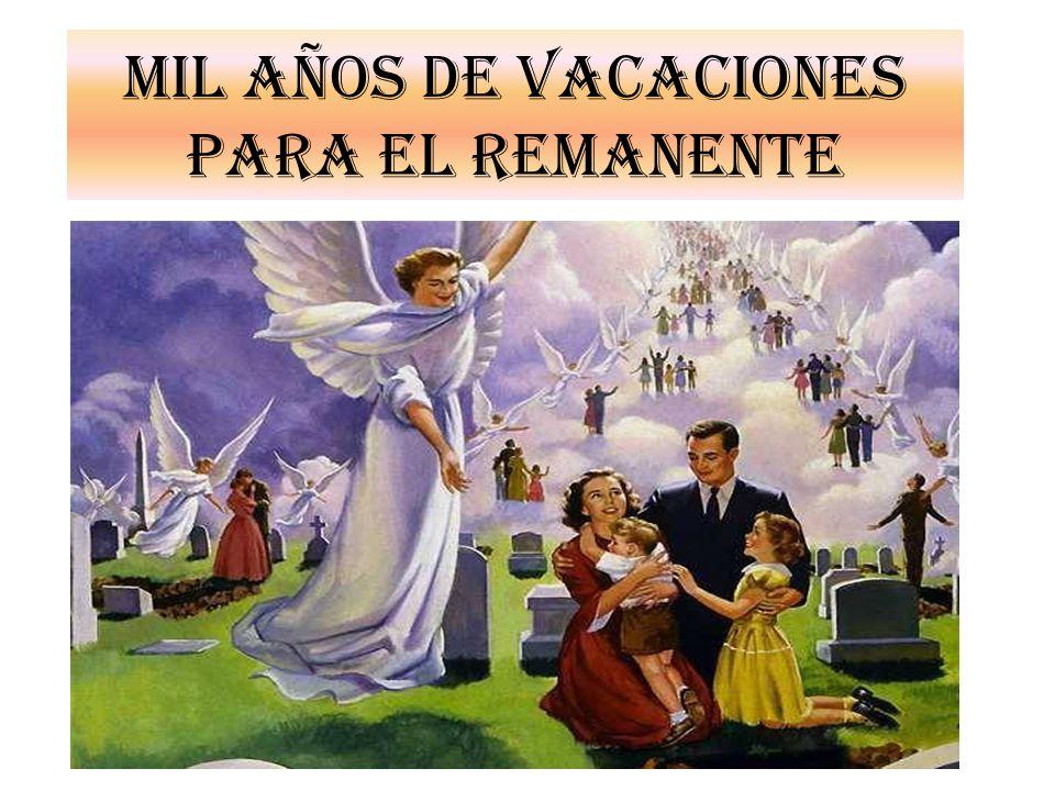 MIL AÑOS DE VACACIONES PARA EL REMANENTE