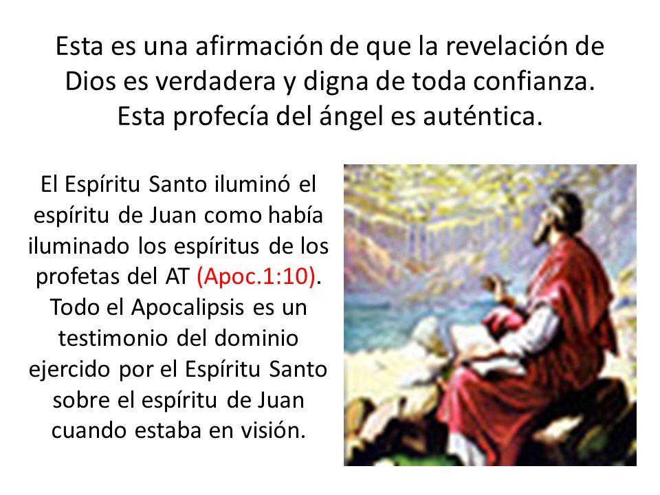 Esta es una afirmación de que la revelación de Dios es verdadera y digna de toda confianza. Esta profecía del ángel es auténtica.