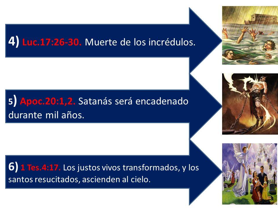 4) Luc.17:26-30. Muerte de los incrédulos.
