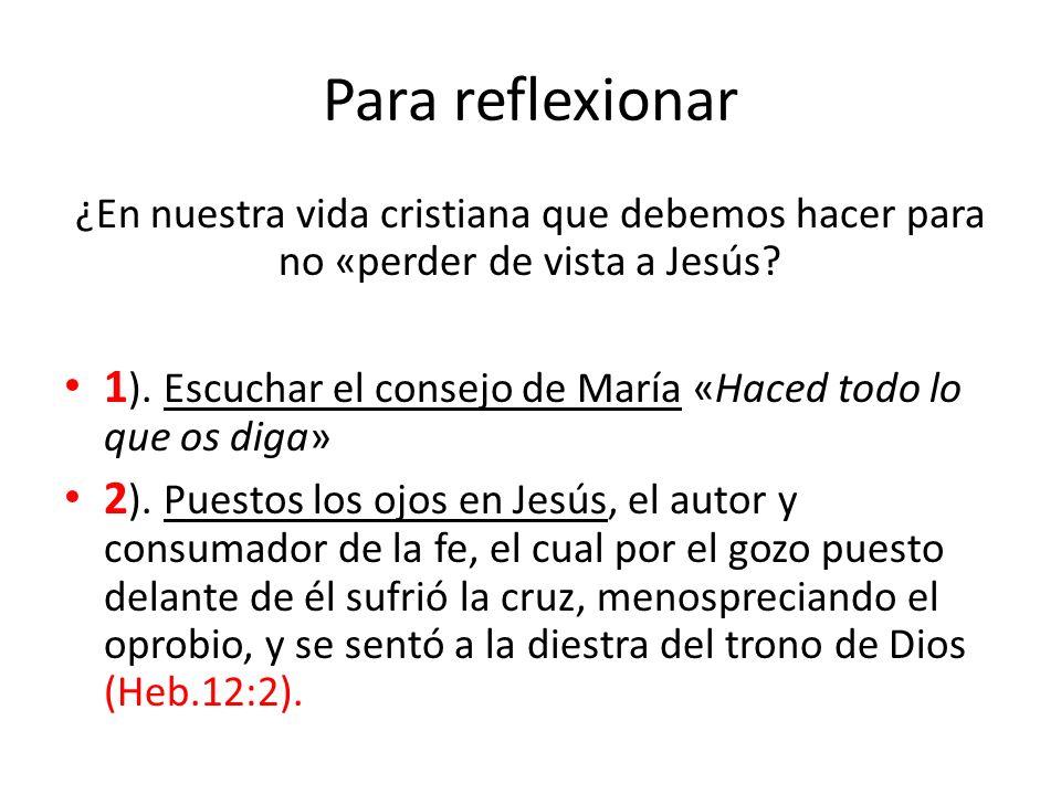 Para reflexionar ¿En nuestra vida cristiana que debemos hacer para no «perder de vista a Jesús