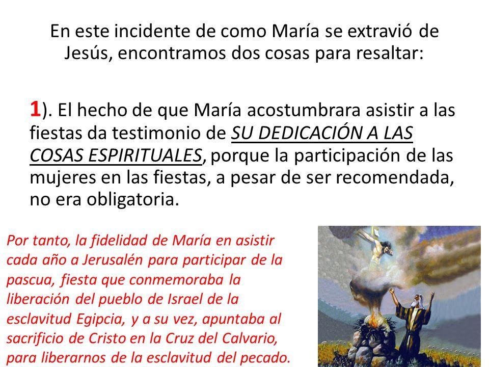 En este incidente de como María se extravió de Jesús, encontramos dos cosas para resaltar: