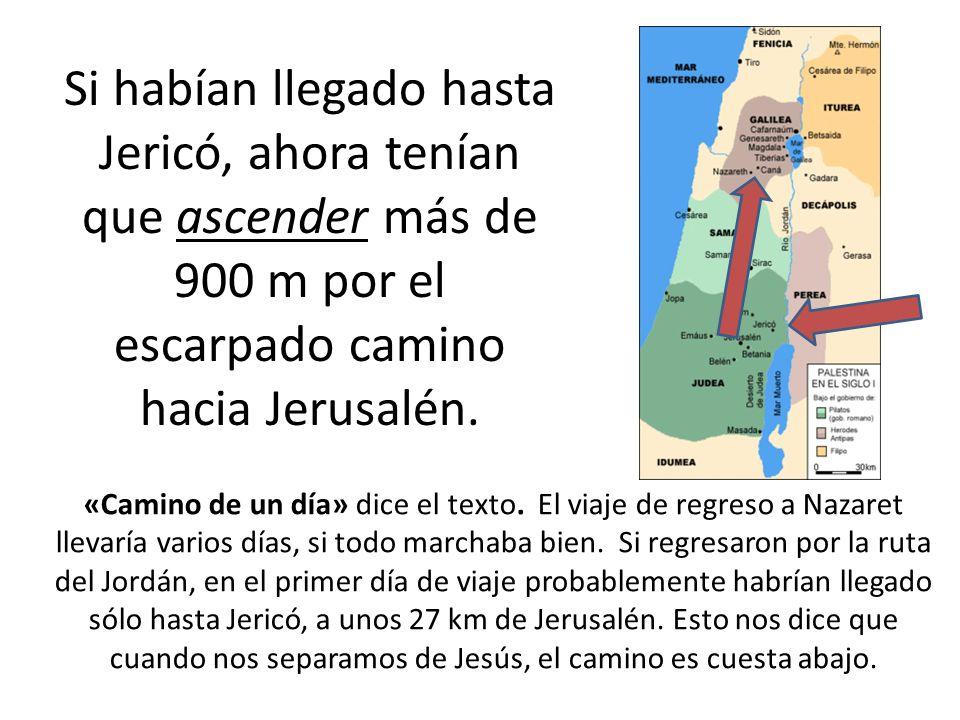 Si habían llegado hasta Jericó, ahora tenían que ascender más de 900 m por el escarpado camino hacia Jerusalén.