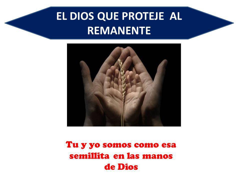 EL DIOS QUE PROTEJE AL REMANENTE