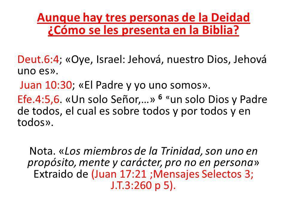 Aunque hay tres personas de la Deidad ¿Cómo se les presenta en la Biblia