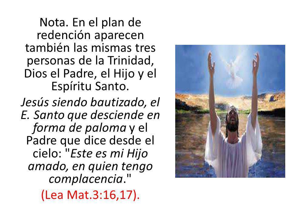 Nota. En el plan de redención aparecen también las mismas tres personas de la Trinidad, Dios el Padre, el Hijo y el Espíritu Santo.