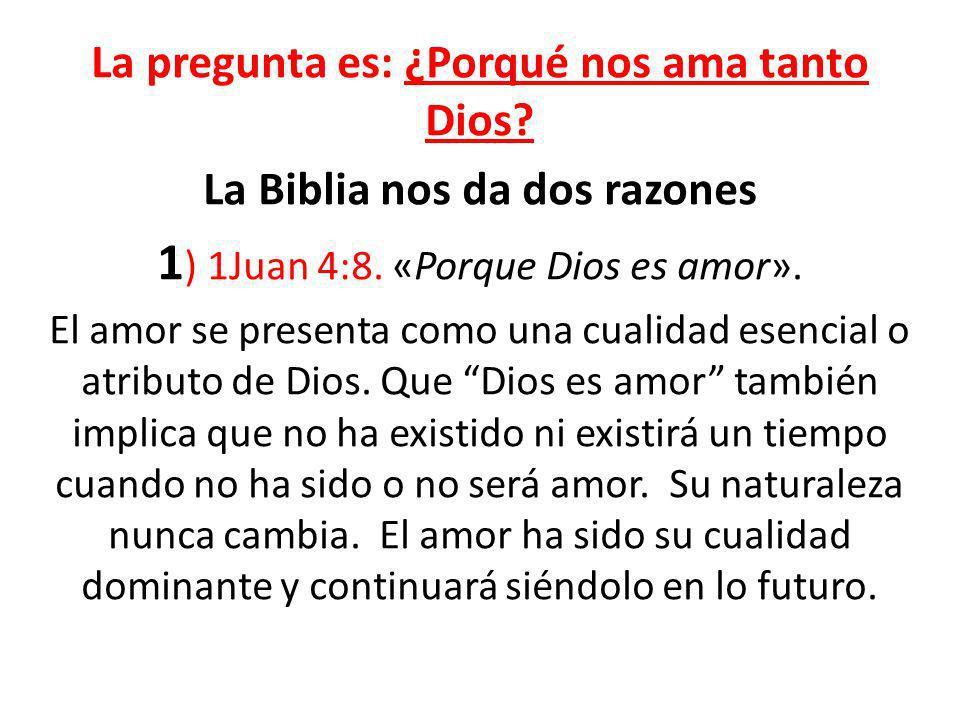 1) 1Juan 4:8. «Porque Dios es amor».