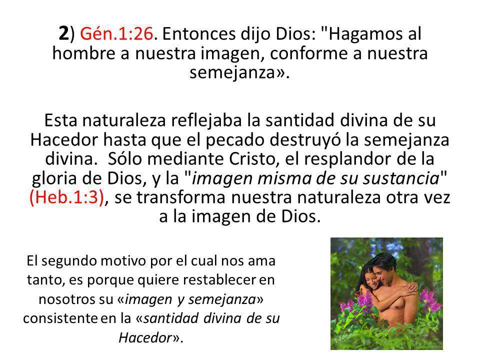 2) Gén.1:26. Entonces dijo Dios: Hagamos al hombre a nuestra imagen, conforme a nuestra semejanza».