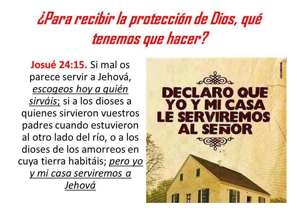 ¿Para recibir la protección de Dios, qué tenemos que hacer
