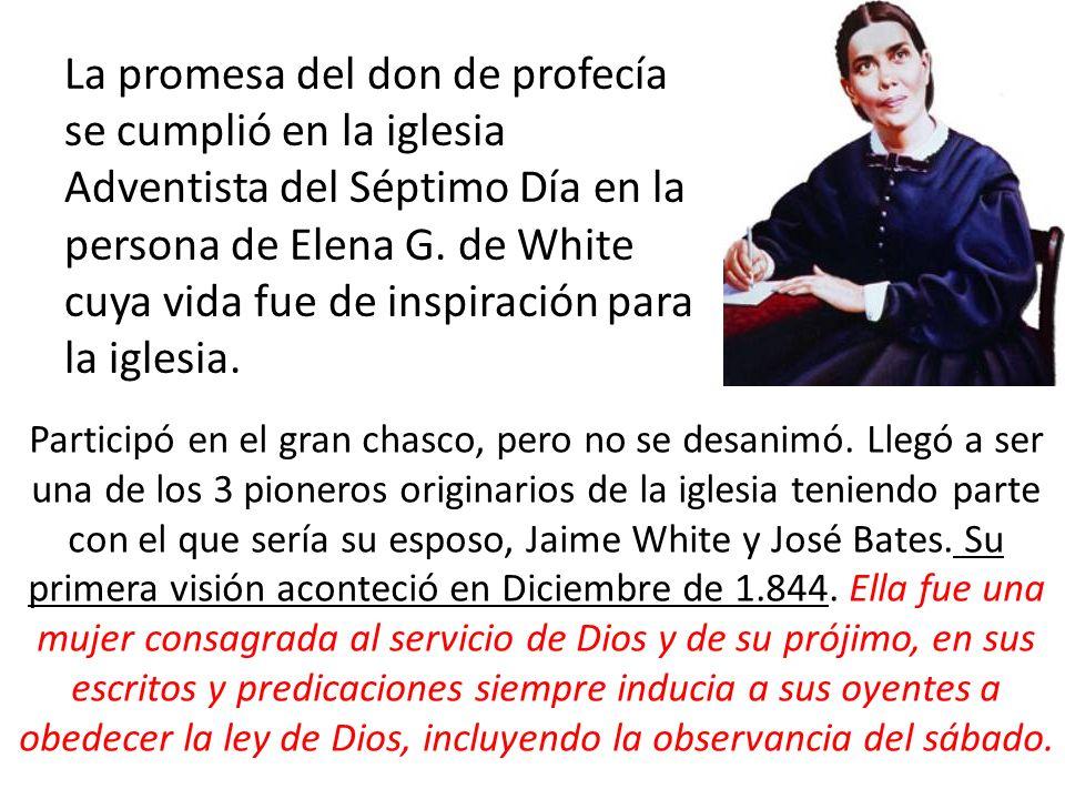 La promesa del don de profecía se cumplió en la iglesia Adventista del Séptimo Día en la persona de Elena G. de White cuya vida fue de inspiración para la iglesia.